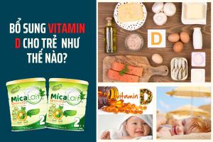 Trẻ uống sữa công thức có cần bổ sung vitamin D, Bổ sung vitamin D cho trẻ đến khi nào, Bổ sung vitamin D cho trẻ trên 1 tuổi, Bổ sung vitamin D cho trẻ sơ sinh như thế nào
